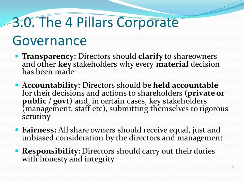 3.0. The 4 Pillars Corporate Governance Transparency: Directors should clarify to shareowners and other key stakeholders why every material decision h