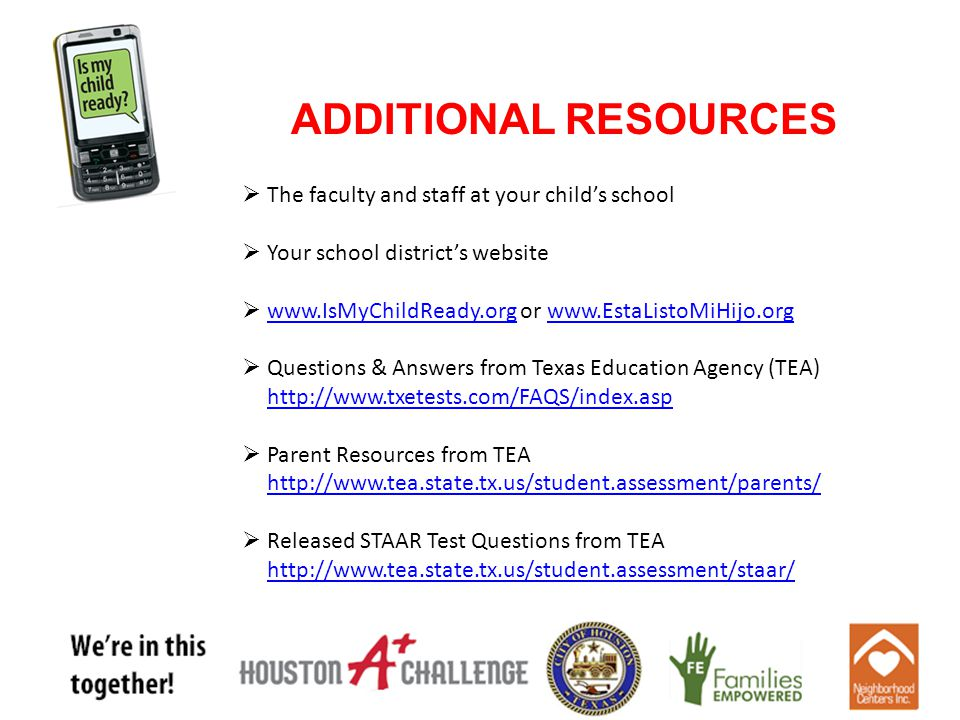 ADDITIONAL RESOURCES  The faculty and staff at your child's school  Your school district's website  www.IsMyChildReady.org or www.EstaListoMiHijo.o