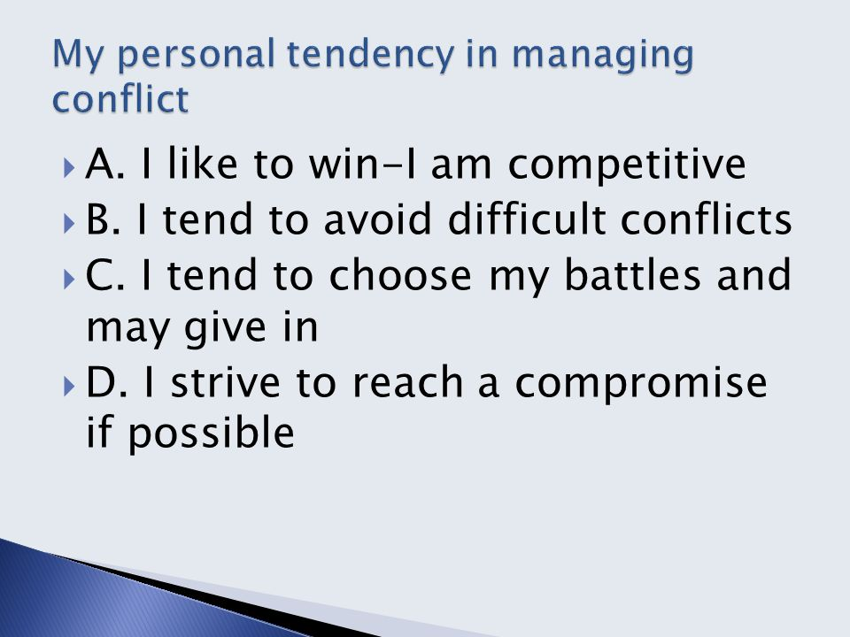  A. I like to win-I am competitive  B. I tend to avoid difficult conflicts  C.