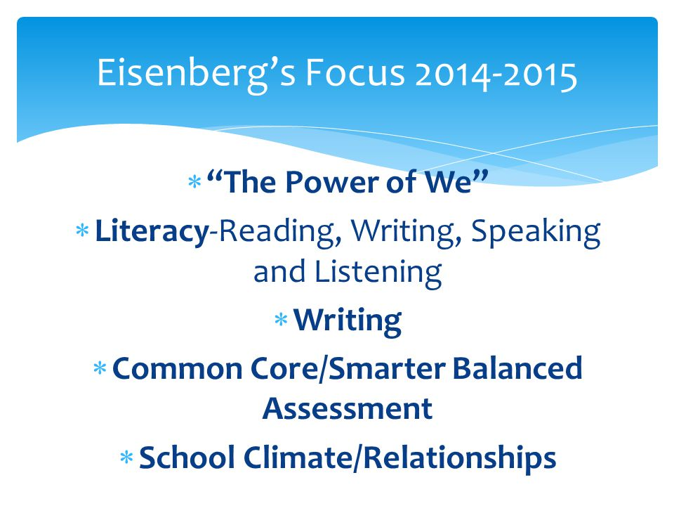  The Power of We  Literacy-Reading, Writing, Speaking and Listening  Writing  Common Core/Smarter Balanced Assessment  School Climate/Relationships Eisenberg's Focus 2014-2015