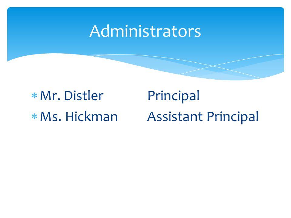  Mr. DistlerPrincipal  Ms. HickmanAssistant Principal Administrators