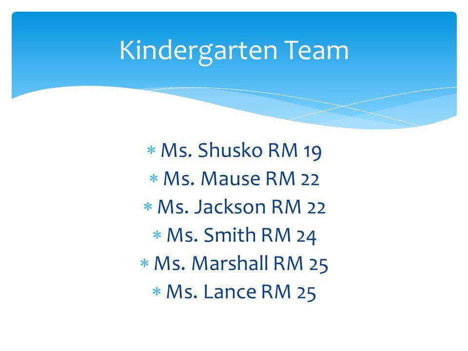  Ms. Shusko RM 19  Ms. Mause RM 22  Ms. Jackson RM 22  Ms.