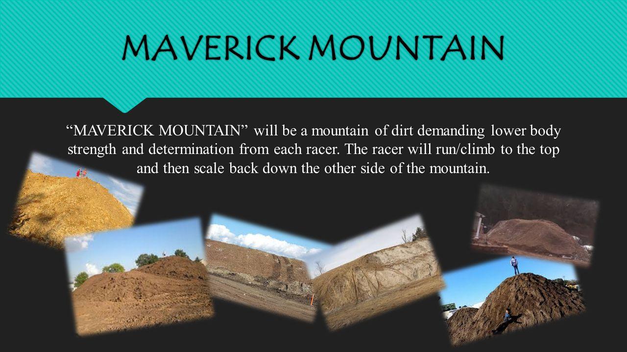 MAVERICK MOUNTAIN MAVERICK MOUNTAIN will be a mountain of dirt demanding lower body strength and determination from each racer.
