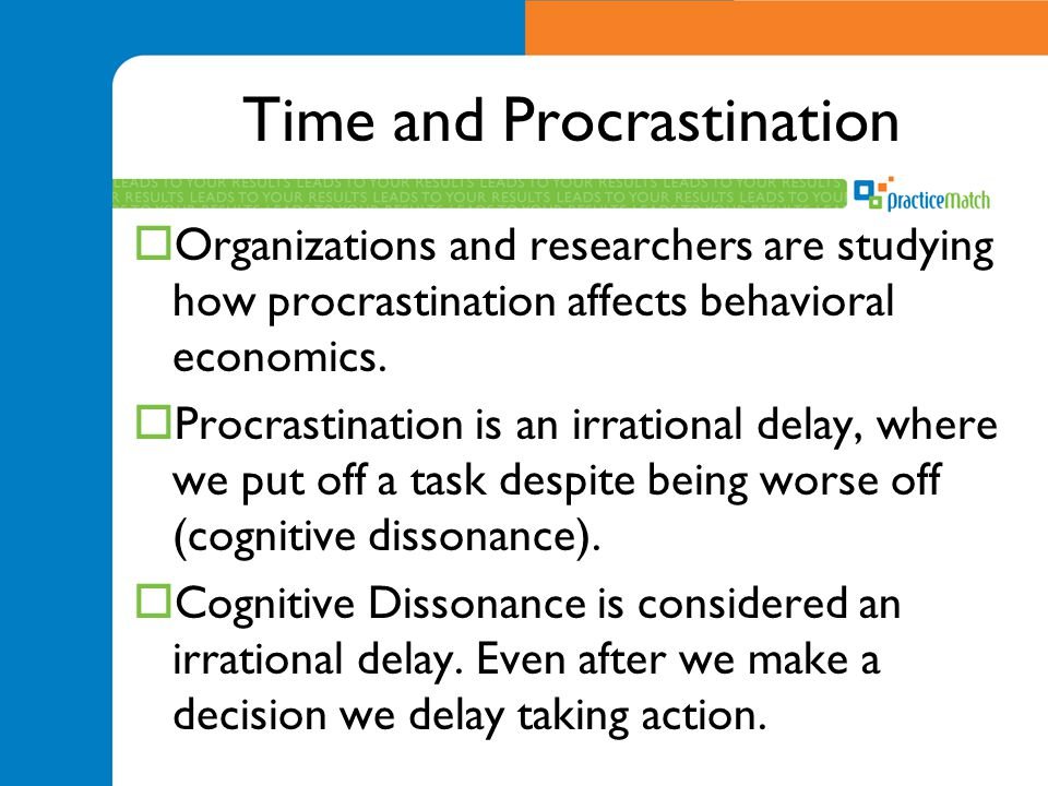 Time and Procrastination  Organizations and researchers are studying how procrastination affects behavioral economics.