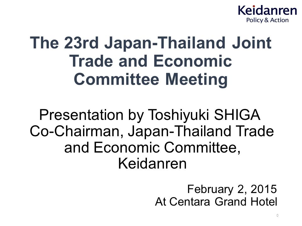The 23rd Japan-Thailand Joint Trade and Economic Committee Meeting Presentation by Toshiyuki SHIGA Co-Chairman, Japan-Thailand Trade and Economic Comm