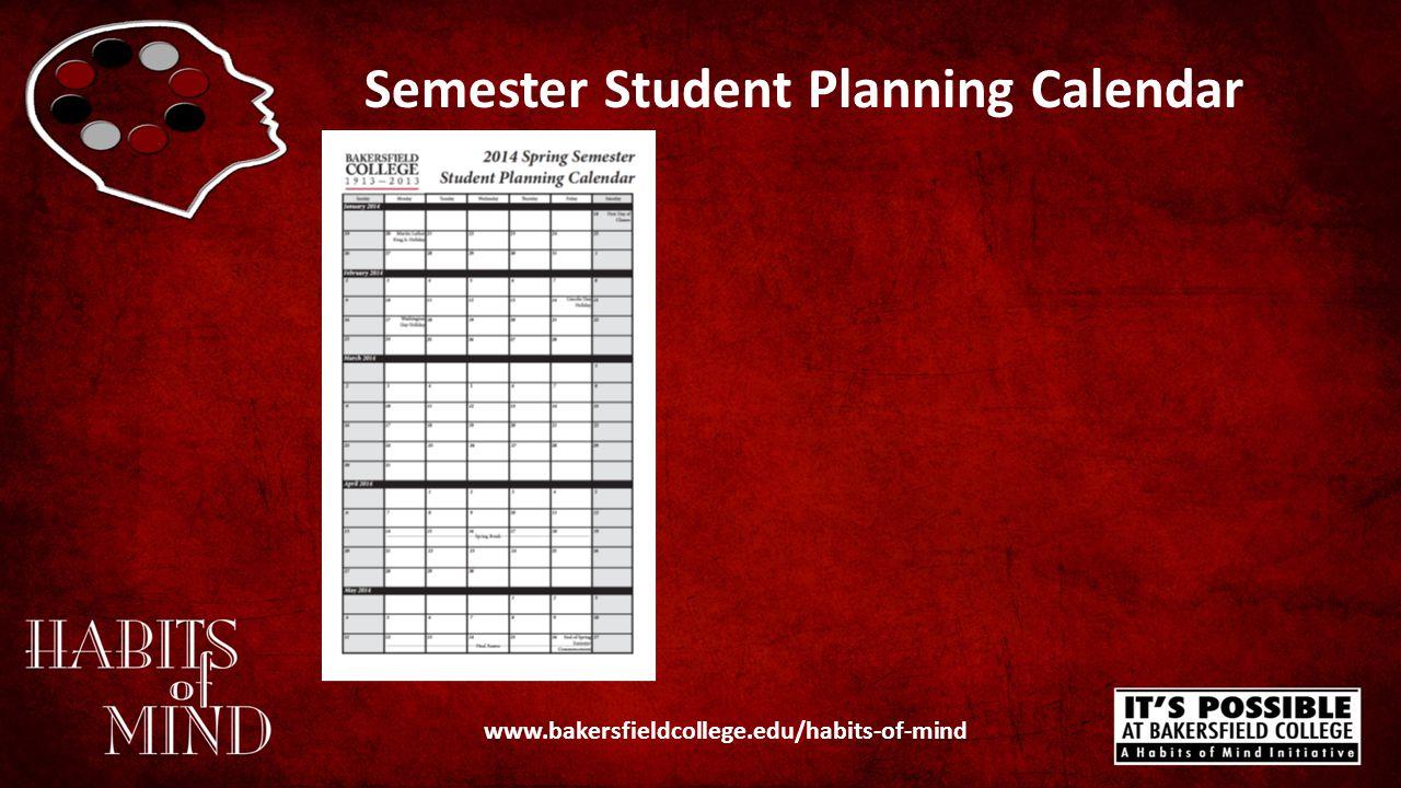 Semester Student Planning Calendar www.bakersfieldcollege.edu/habits-of-mind