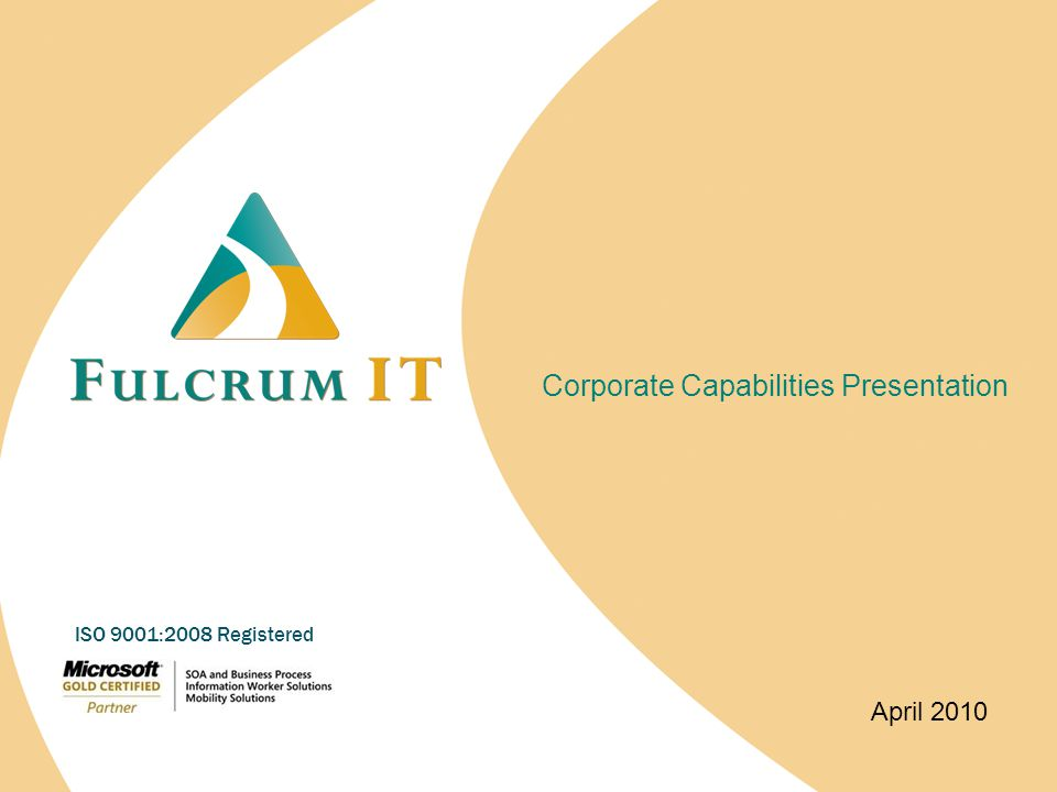 Corporate Capabilities Presentation April 2010 ISO 9001:2008 Registered