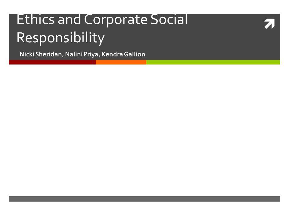  Ethics and Corporate Social Responsibility Nicki Sheridan, Nalini Priya, Kendra Gallion