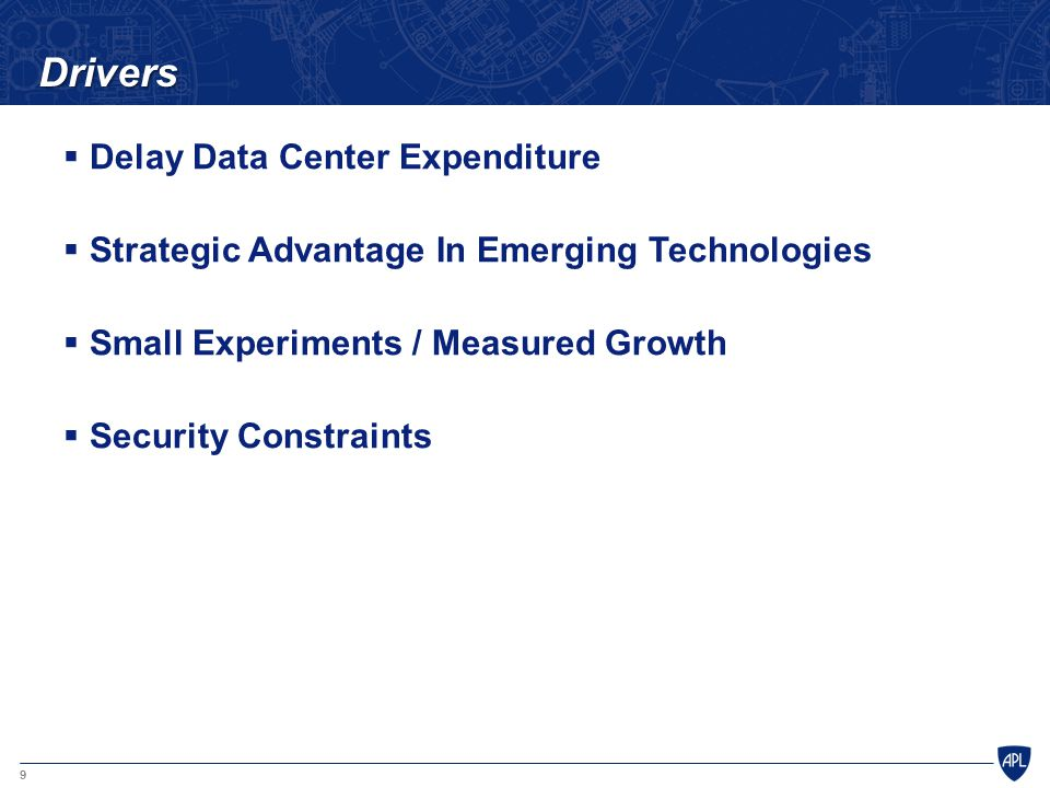 9 Drivers  Delay Data Center Expenditure  Strategic Advantage In Emerging Technologies  Small Experiments / Measured Growth  Security Constraints