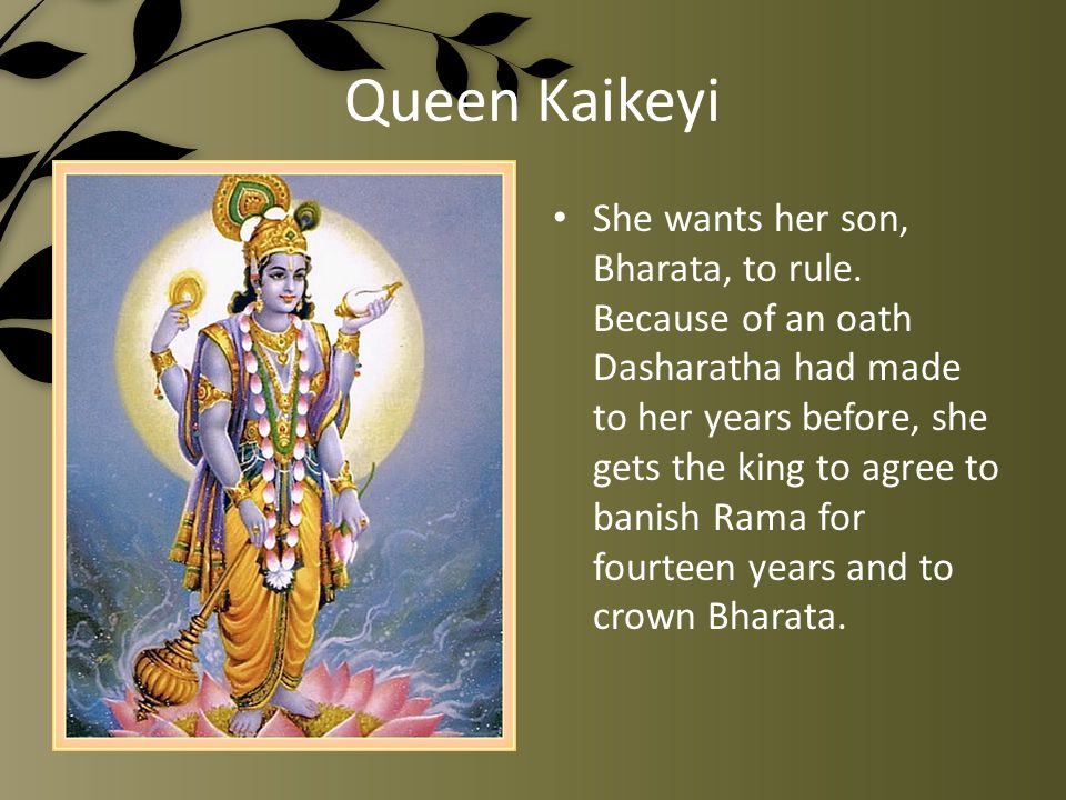 Queen Kaikeyi She wants her son, Bharata, to rule.