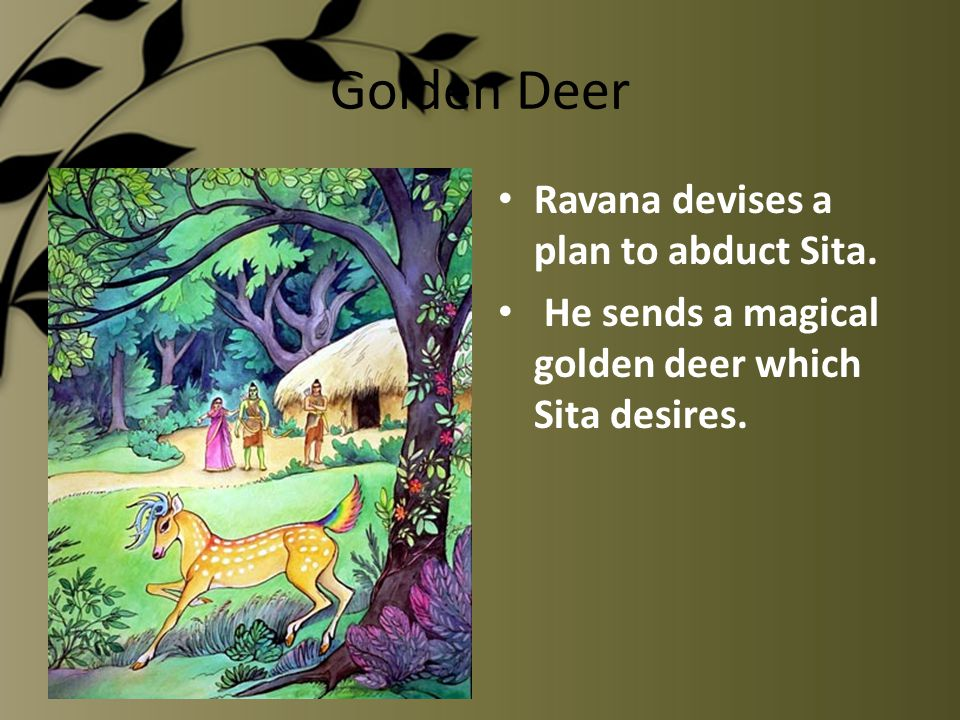 Golden Deer Ravana devises a plan to abduct Sita.