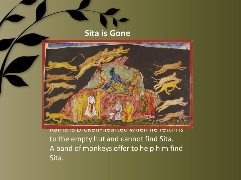 Rama is broken-hearted when he returns to the empty hut and cannot find Sita.