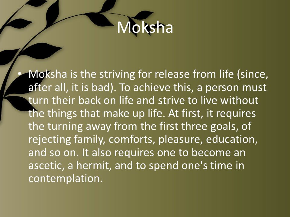 Moksha Moksha is the striving for release from life (since, after all, it is bad).