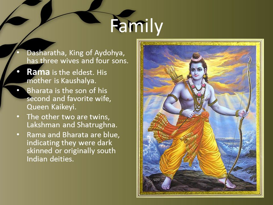 Family Dasharatha, King of Aydohya, has three wives and four sons.