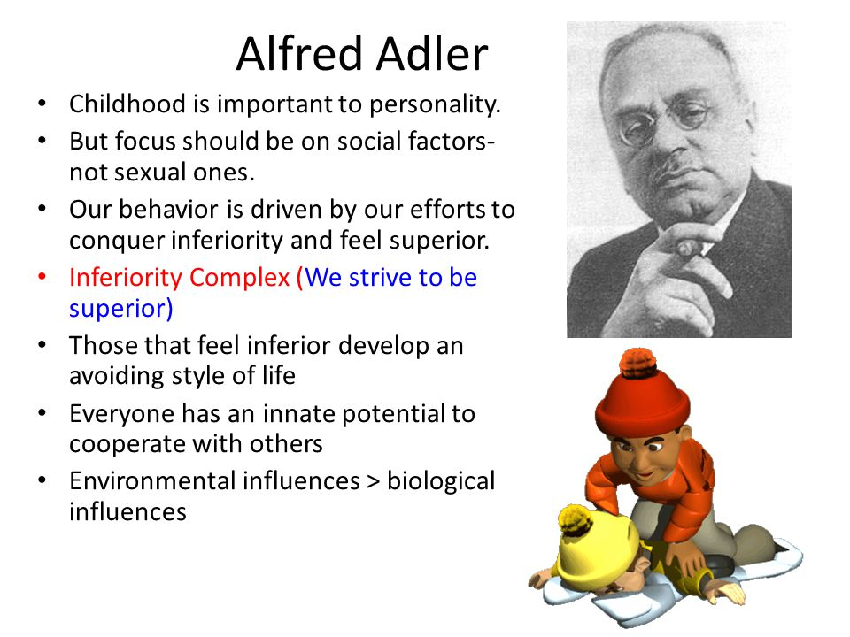 Alfred Adler Childhood is important to personality.