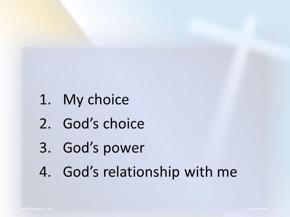 1.My choice 2.God's choice 3.God's power 4.God's relationship with me