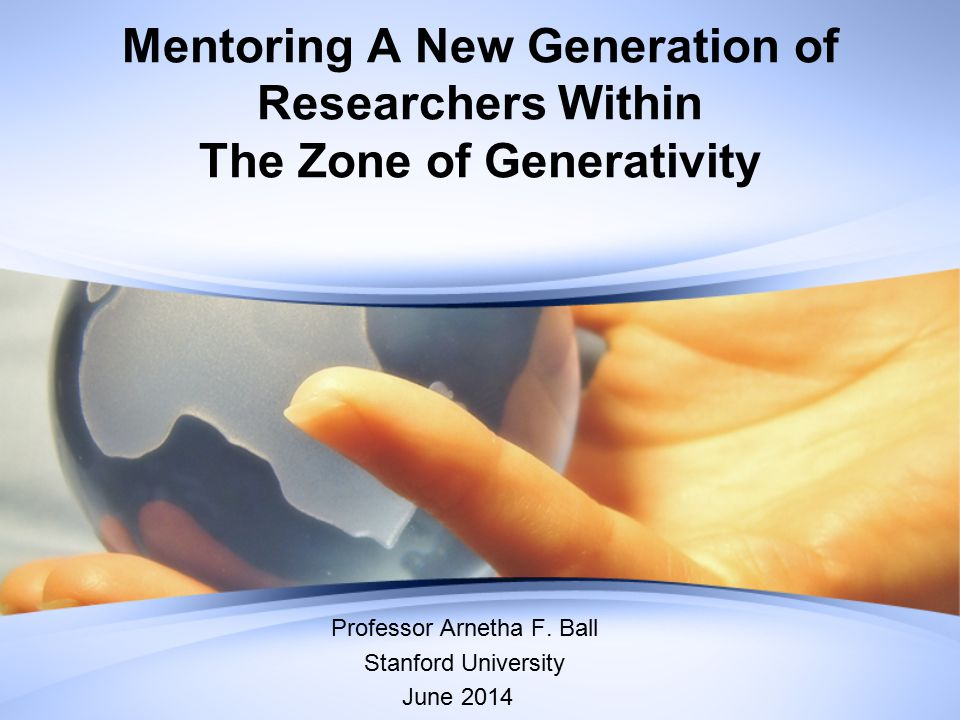 Mentoring A New Generation of Researchers Within The Zone of Generativity Professor Arnetha F.