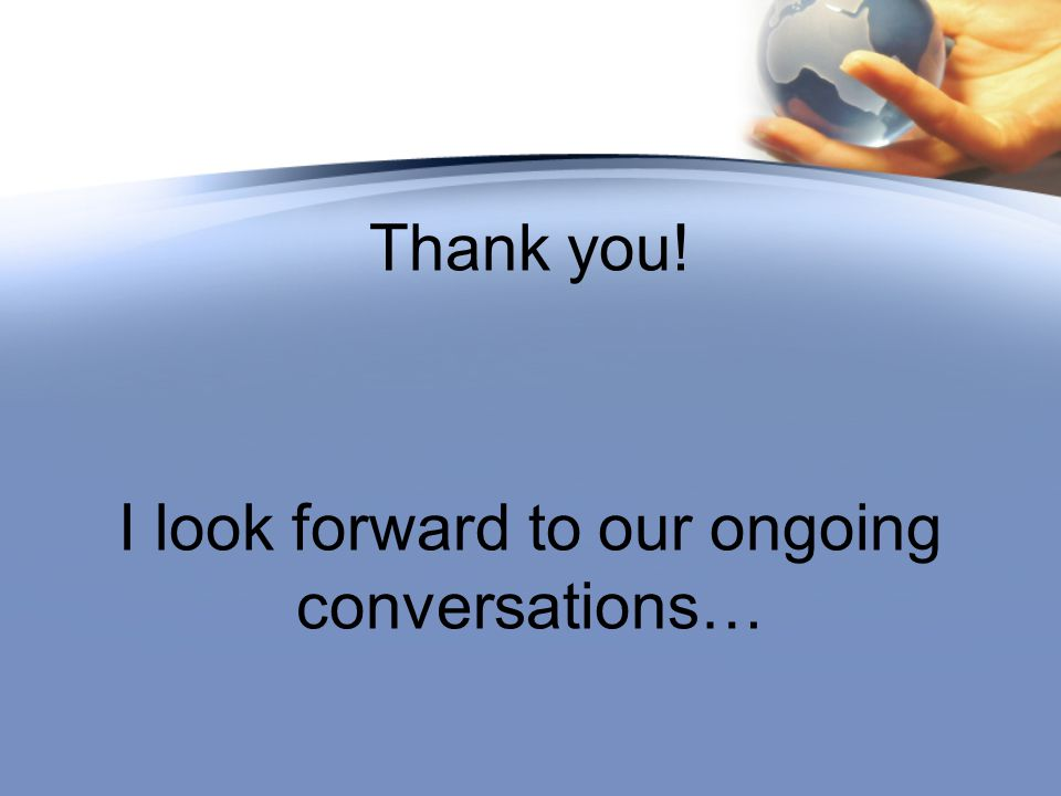 Thank you! I look forward to our ongoing conversations…