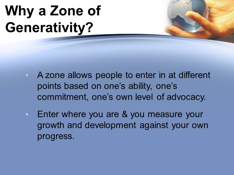 A zone allows people to enter in at different points based on one's ability, one's commitment, one's own level of advocacy.