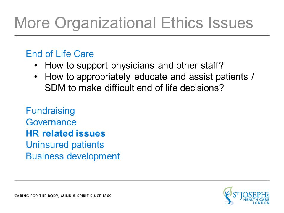 CARING FOR THE BODY, MIND & SPIRIT SINCE 1869 More Organizational Ethics Issues End of Life Care How to support physicians and other staff.