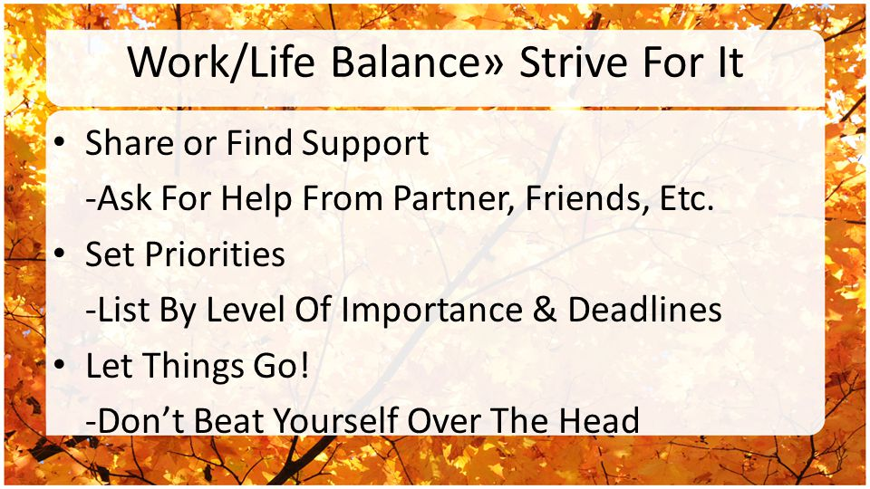 Work/Life Balance» Strive For It Share or Find Support -Ask For Help From Partner, Friends, Etc.