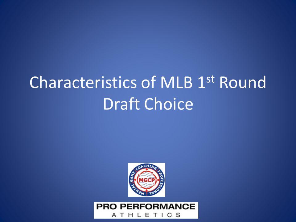 Characteristics of MLB 1 st Round Draft Choice
