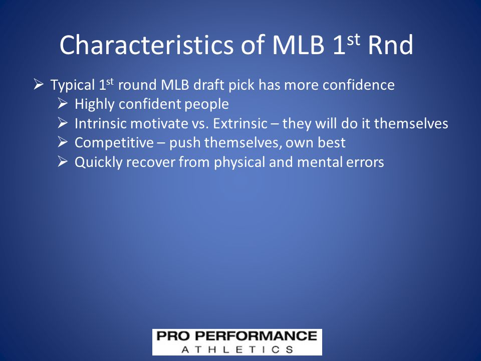 Characteristics of MLB 1 st Rnd  Typical 1 st round MLB draft pick has more confidence  Highly confident people  Intrinsic motivate vs.