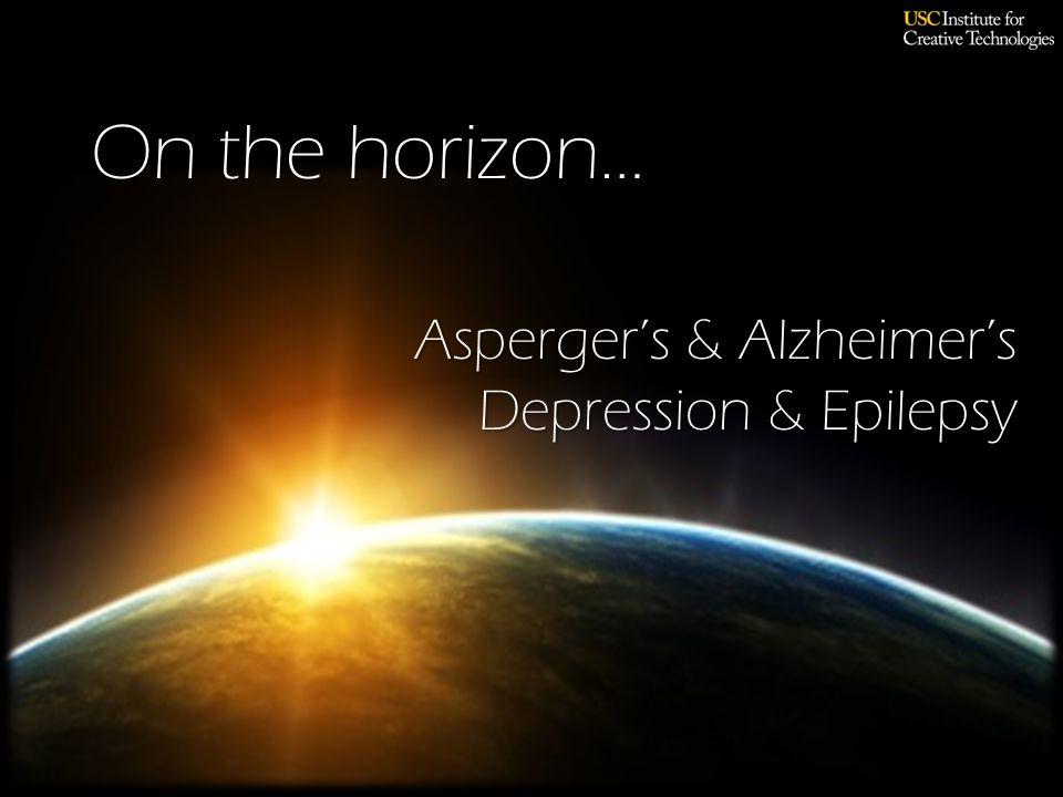 On the horizon… Asperger's & Alzheimer's Depression & Epilepsy