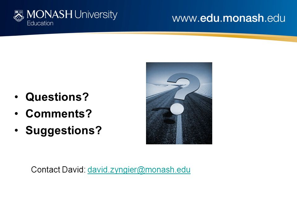 Questions Comments Suggestions Contact David: david.zyngier@monash.edudavid.zyngier@monash.edu