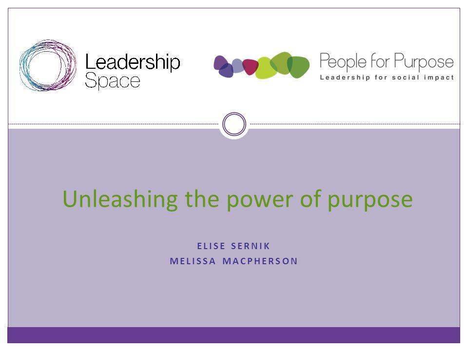 ELISE SERNIK MELISSA MACPHERSON Unleashing the power of purpose