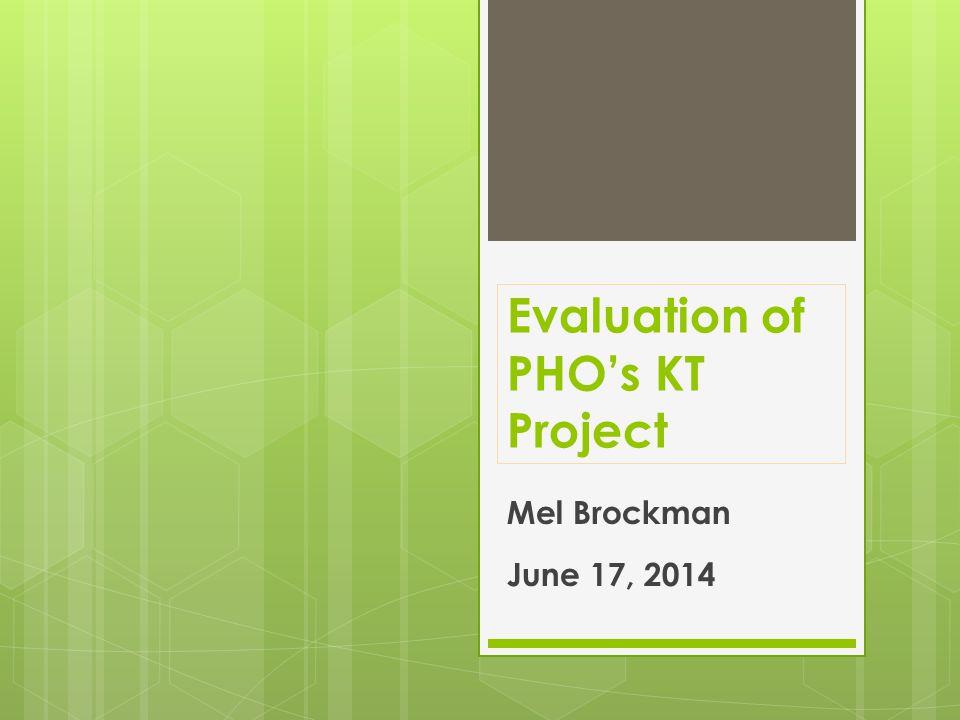 Evaluation of PHO's KT Project Mel Brockman June 17, 2014