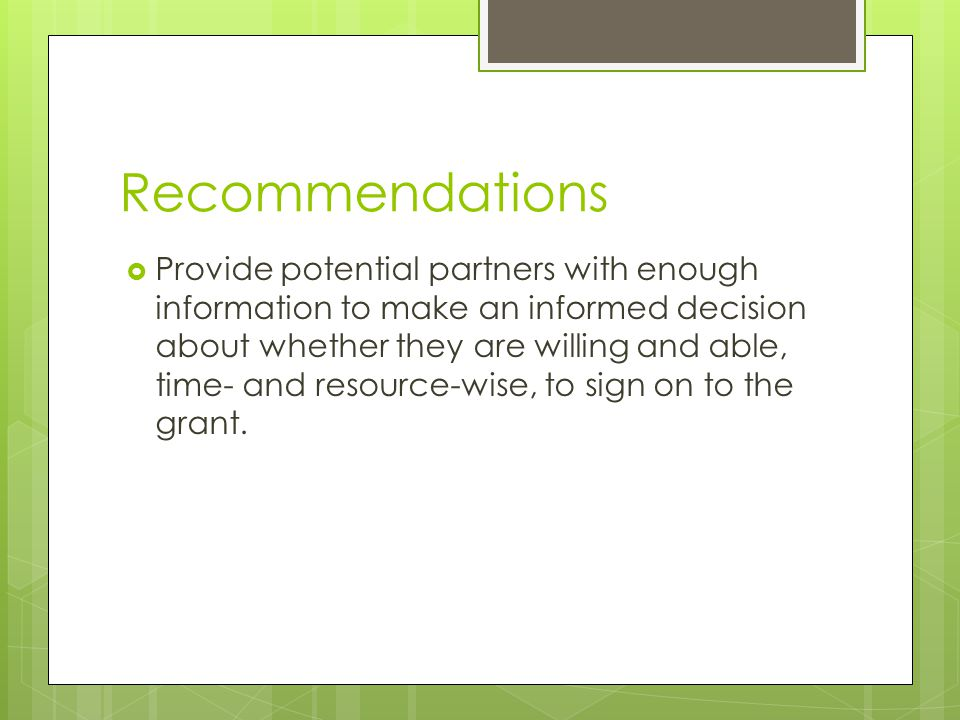 Recommendations  Provide potential partners with enough information to make an informed decision about whether they are willing and able, time- and r