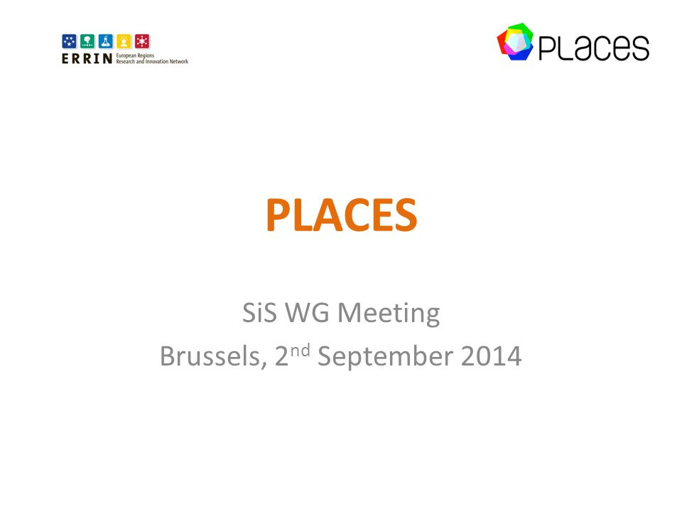PLACES SiS WG Meeting Brussels, 2 nd September 2014