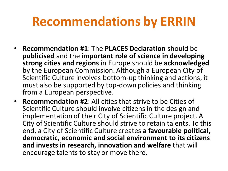 Recommendations by ERRIN Recommendation #1: The PLACES Declaration should be publicised and the important role of science in developing strong cities and regions in Europe should be acknowledged by the European Commission.
