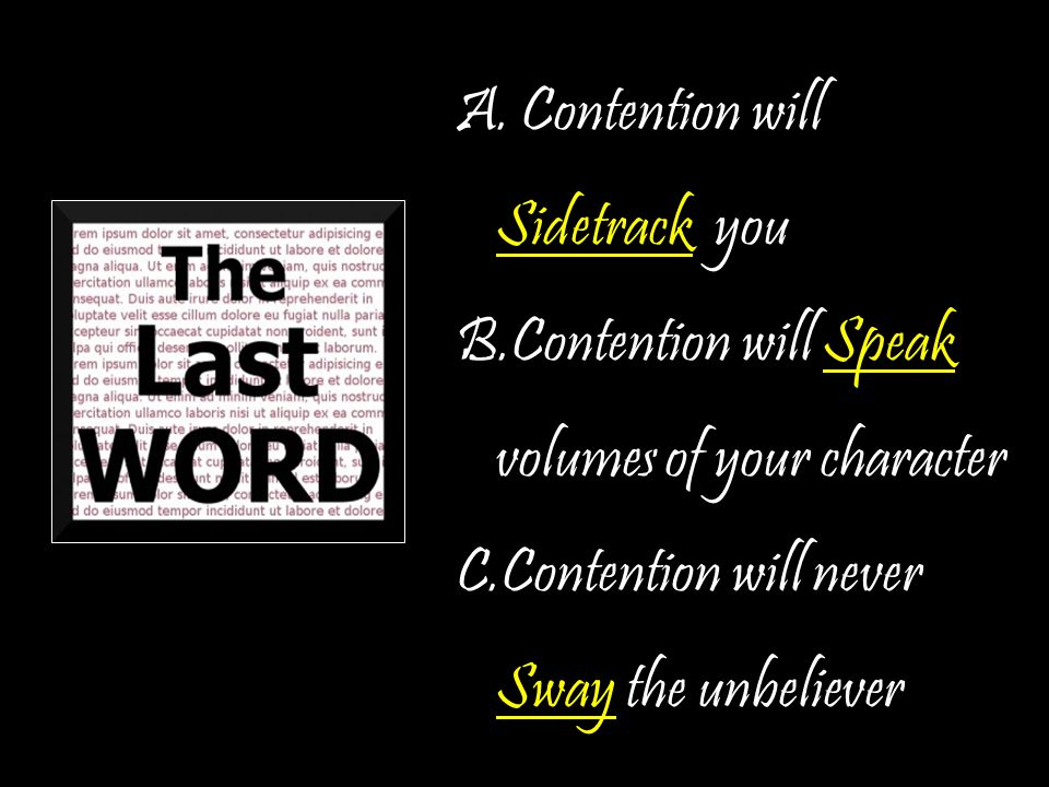 A. Contention will Sidetrack you B.Contention will Speak volumes of your character C.Contention will never Sway the unbeliever