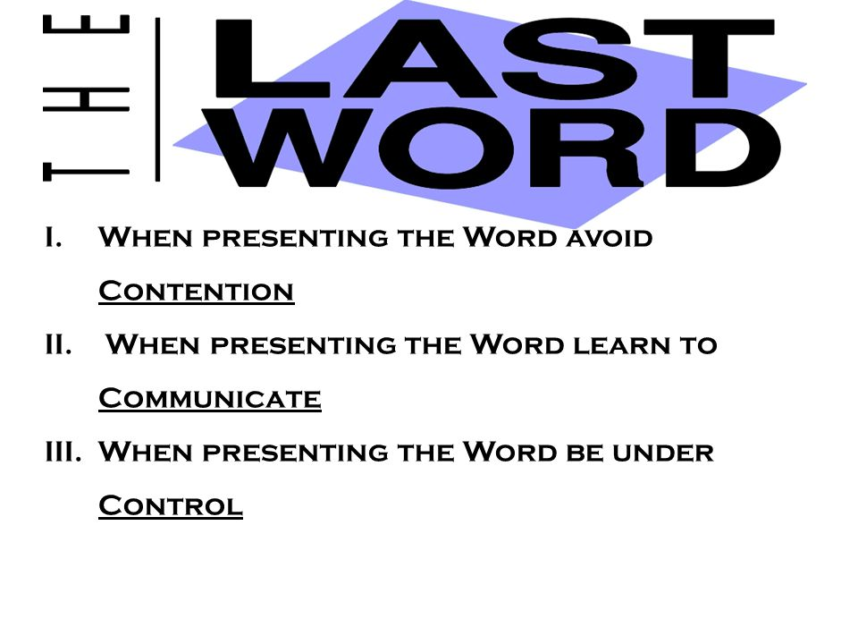 I.When presenting the Word avoid Contention II.