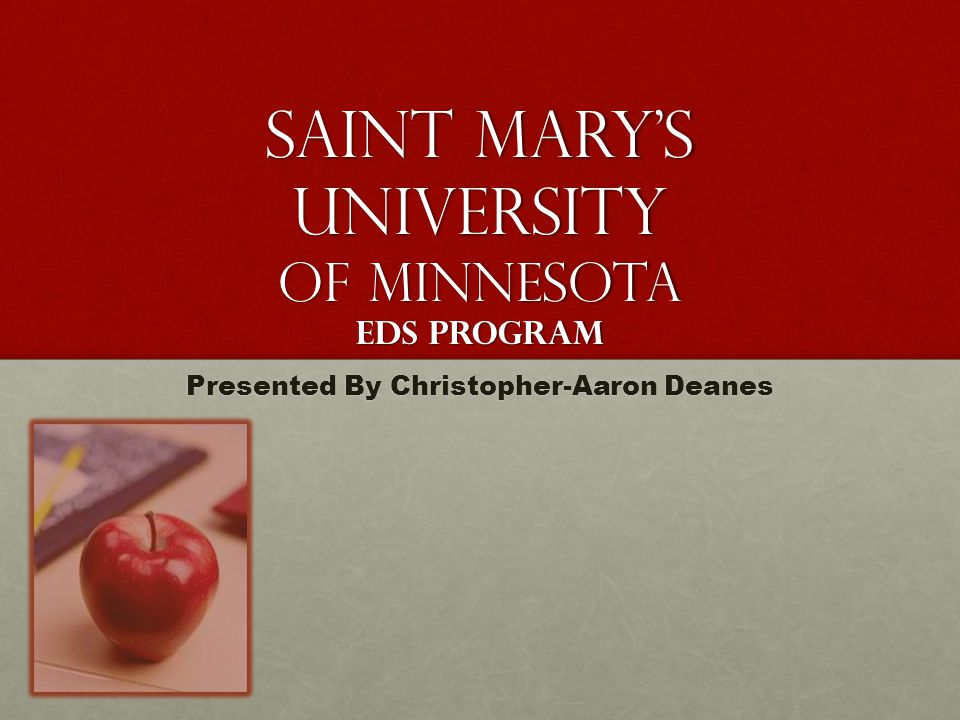 Saint Mary's University of Minnesota EDS Program Presented By Christopher-Aaron Deanes