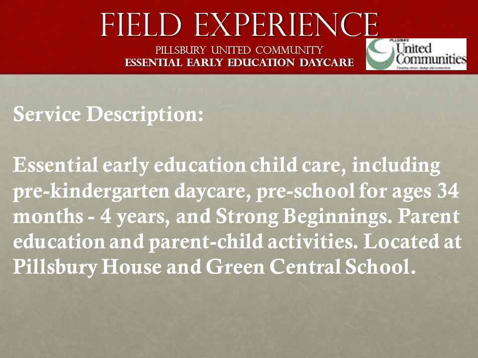 Field Experience Pillsbury United Community Essential Early Education Daycare Service Description: Essential early education child care, including pre