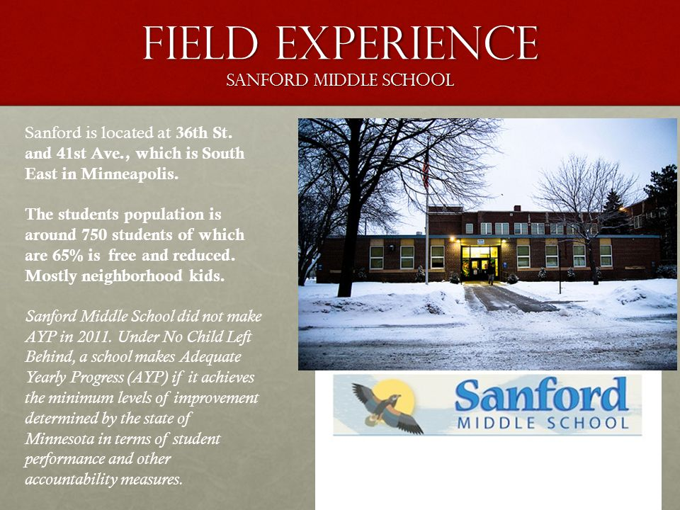 Field Experience Sanford Middle School Sanford is located at 36th St. and 41st Ave., which is South East in Minneapolis. The students population is ar