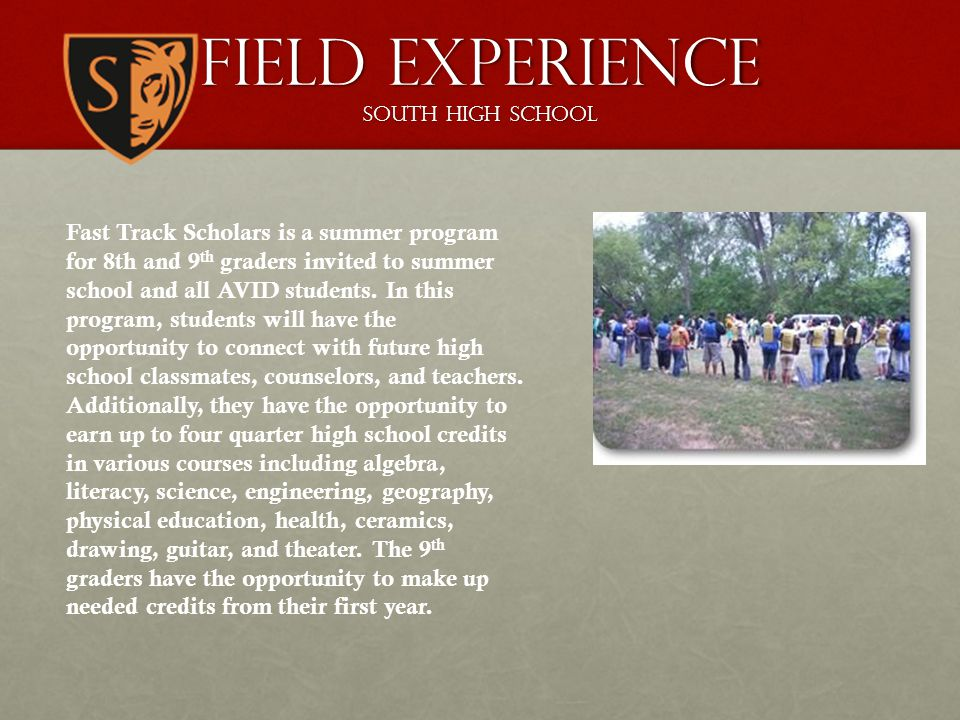 Field Experience South High School Fast Track Scholars is a summer program for 8th and 9 th graders invited to summer school and all AVID students. In