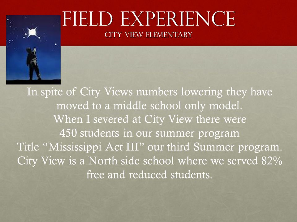Field Experience City View Elementary In spite of City Views numbers lowering they have moved to a middle school only model. When I severed at City Vi