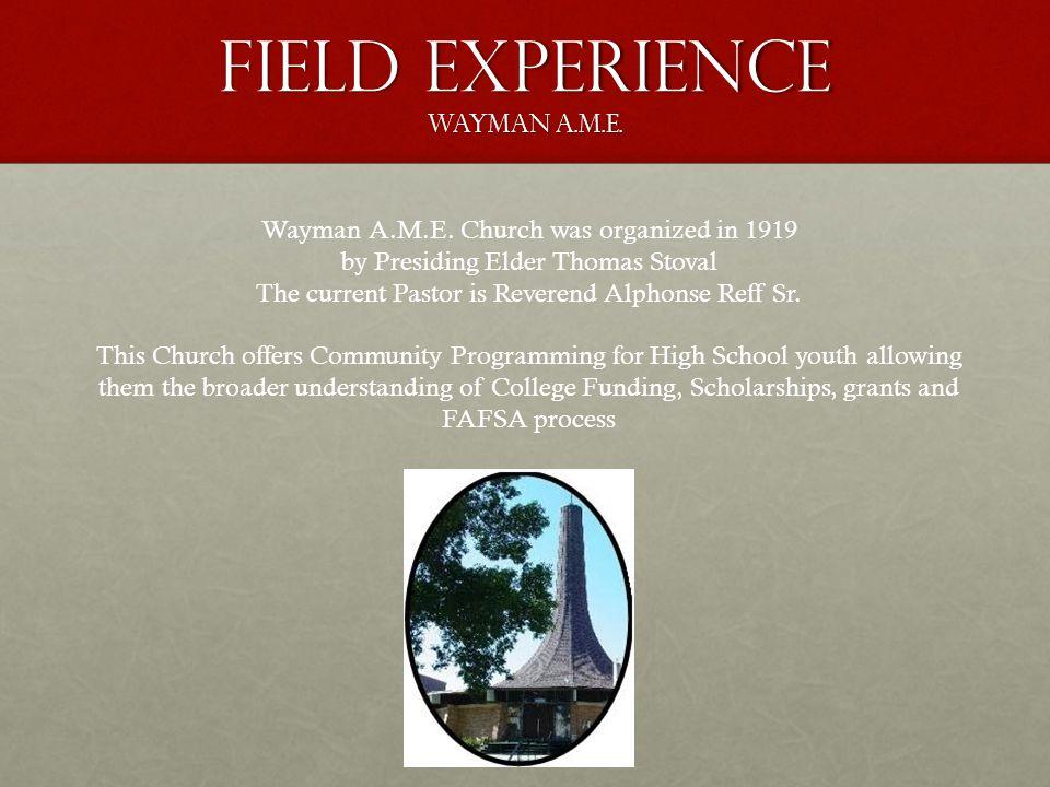Field Experience Wayman A.M.E. Wayman A.M.E.
