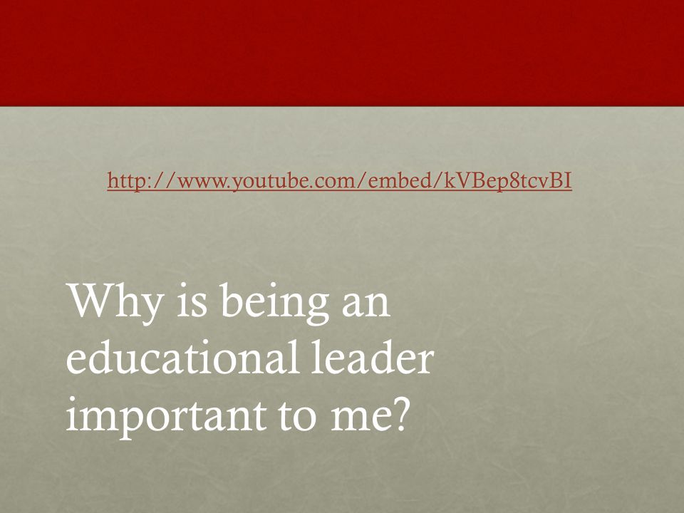 http://www.youtube.com/embed/kVBep8tcvBI Why is being an educational leader important to me