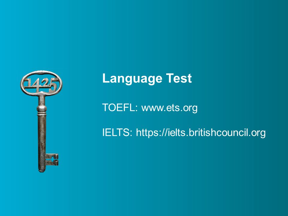 Language Test TOEFL: www.ets.org IELTS: https://ielts.britishcouncil.org