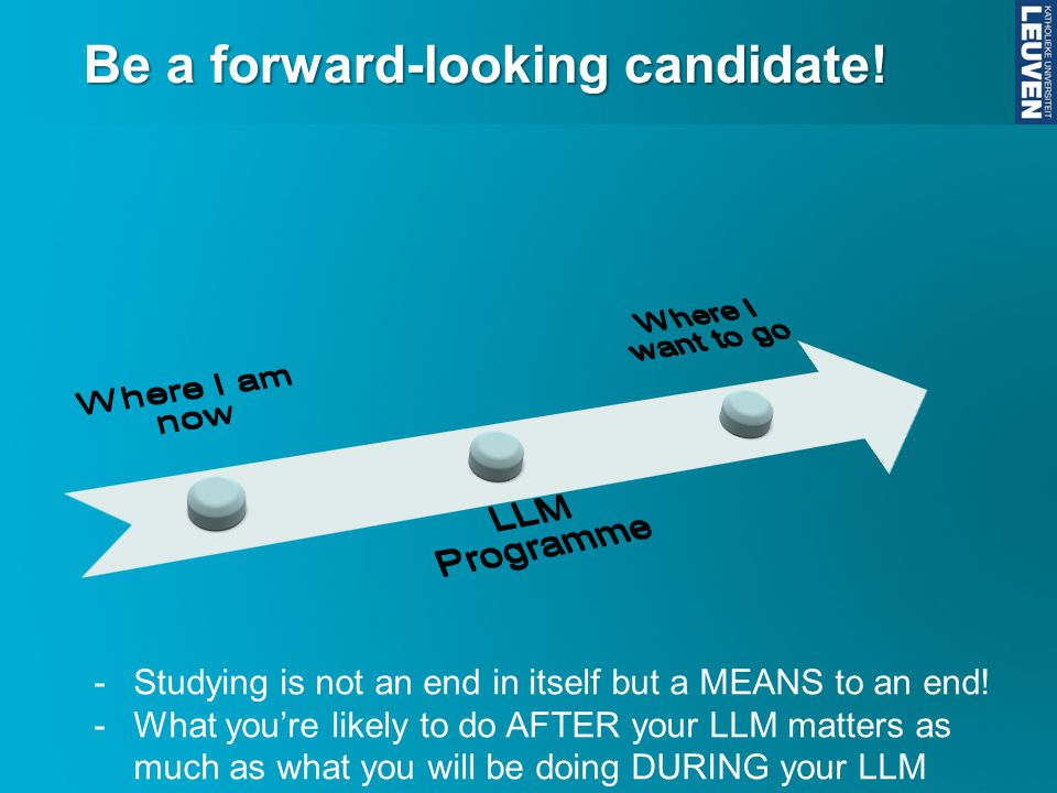 Be a forward-looking candidate. -Studying is not an end in itself but a MEANS to an end.