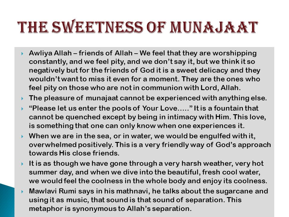  Awliya Allah – friends of Allah – We feel that they are worshipping constantly, and we feel pity, and we don't say it, but we think it so negatively but for the friends of God it is a sweet delicacy and they wouldn't want to miss it even for a moment.