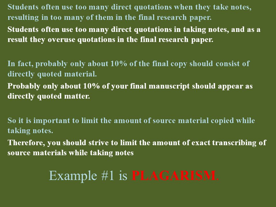 Students often use too many direct quotations when they take notes, resulting in too many of them in the final research paper.