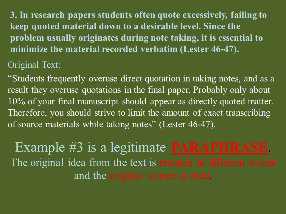 3. In research papers students often quote excessively, failing to keep quoted material down to a desirable level. Since the problem usually originate
