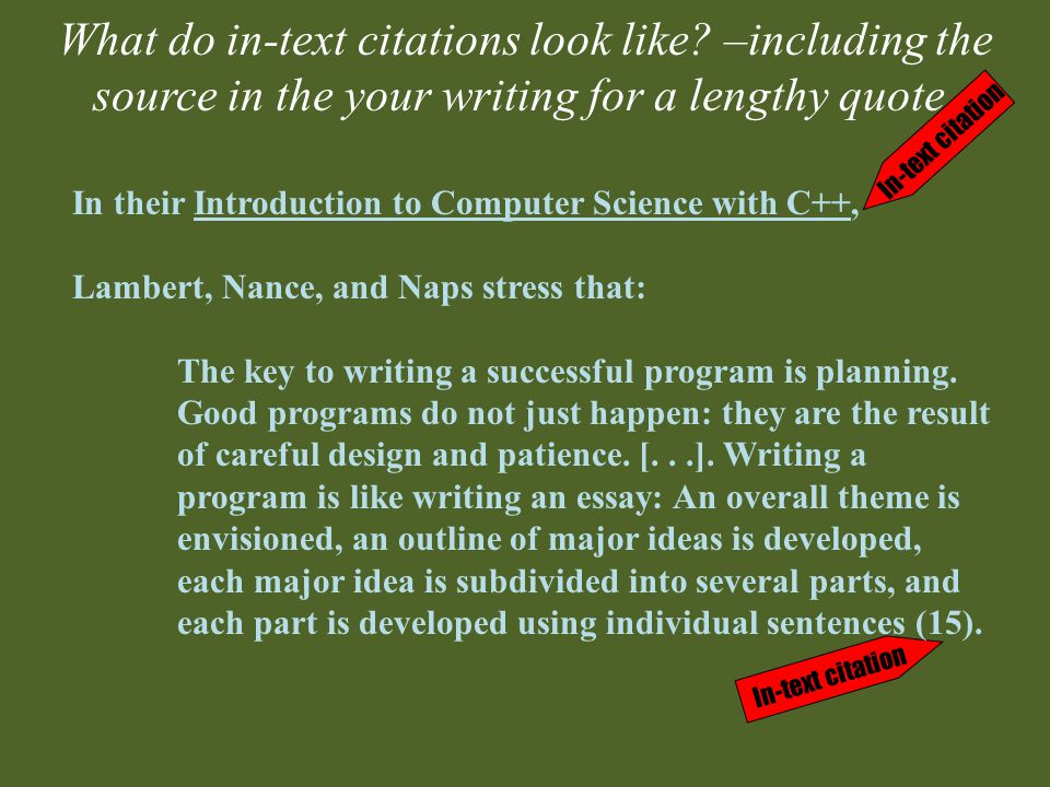 What do in-text citations look like. –including the source in the your writing for a lengthy quote.