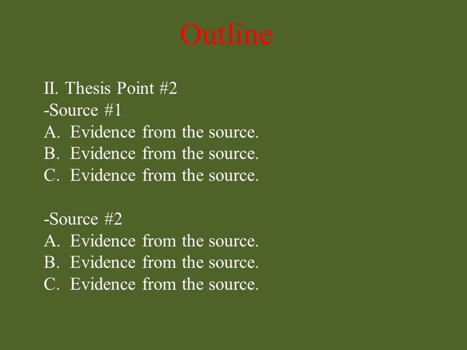 Outline II. Thesis Point #2 -Source #1 A.Evidence from the source.